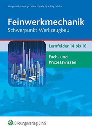 Feinwerkmechanik / Lernfelder 1-16: Feinwerkmechanik Schwerpunkt Werkzeugbau: Lernfelder 14-16: Fach- und Prozesswissen: Schülerband