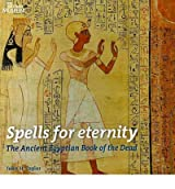 [( Spells for Eternity: The Ancient Egyptian Book of the Dead )] [by: John H. Taylor] [Dec-2010]
