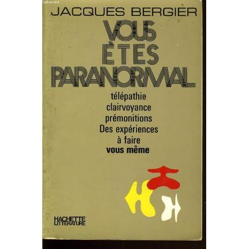 Vous etes paranormal. telepathie. clairvoyance. premonitions. des experiences a faire vous meme.