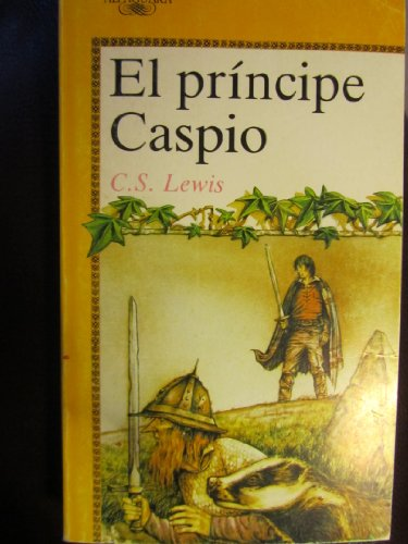 Principe caspio, el: Regreso a Narnia (Cronicas De Narnia/Chronicles of Narnia) por CLIVE S. LEWIS
