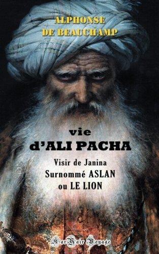 Vie d'ALI PACHA, Visir de Janina, Surnommé ASLAN, ou LE LION
