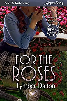 For the Roses [Suncoast Society] (Siren Publishing Sensations) by [Dalton, Tymber]