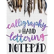 Calligraphy & Hand Lettering Notepad: Over 100 Lined Practice Pages for Free Form Calligraphy & Hand Lettering