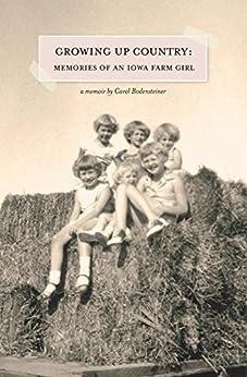 Growing Up Country: Memories of an Iowa Farm Girl (English Edition) von [Bodensteiner, Carol]