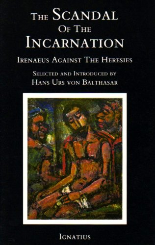 The Scandal of the Incarnation: Irenaeus Against the Heresies por Irenaeus