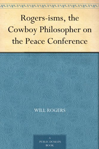 Rogers-isms, the Cowboy Philosopher on the Peace Conference (English Edition)