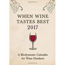 When Wine Tastes Best 2017: A Biodynamic Calendar for Wine Drinkers