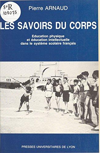 Livre en français à télécharger gratuitement Les Savoirs du corps : éducation physique et éducation intellectuelle dans le système scolaire français PDF