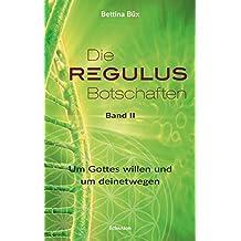 Die Regulus-Botschaften: Band II: Um Gottes willen und um deinetwegen