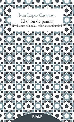 El sillón de pensar: Problemas culturales, soluciones culturales (Breves Rialp) (Spanish Edition)