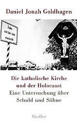 Die katholische Kirche und der Holocaust: Eine Untersuchung über Schuld und Sühne