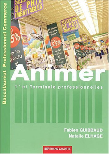 Animer 1e et Tle Professionnelles Bac Pro Commerce par Fabien Guibbaud