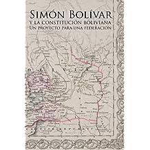 Simón Bolívar y la Constitución Boliviana: Un Proyecto para una Federación