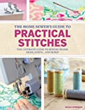 Home Sewer's Guide to Practical Stitches: The ultimate guide to sewing seams, hems, darts... and more! by Nicole Vasbinder (2014-02-06)