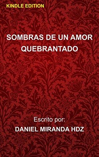 Sombras de un amor quebrantado: Shadows of a broken love por Daniel Miranda