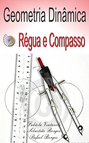 GEOMETRIA DINÂMICA: SOFTWARE RÉGUA E COMPASSO (Portuguese Edition) por Fabíola Ventavoli