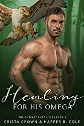 Healing For His Omega: M/M Alpha/Omega MPREG (The Outcast Chronicles Book 3) (English Edition)