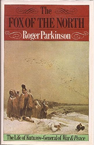 The Fox of the North: The Life of Kutuzov, General of War and Peace by Roger Parkinson (1976-08-01)