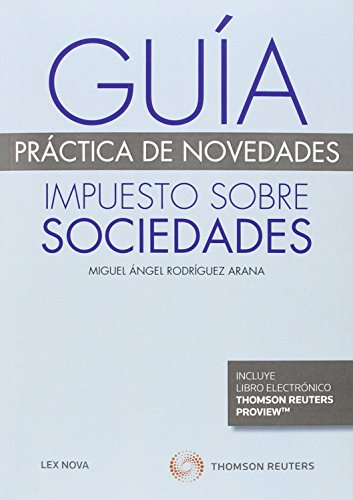 Guía práctica de novedades. Impuesto sobre Sociedades (Papel + e-book) (Monografía) por Miguel Ángel Rodríguez Arana