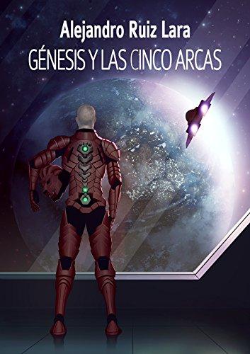 Génesis y las cinco Arcas por Alejandro Ruiz Lara