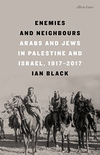 Enemies and Neighbours: Arabs and Jews in Palestine and Israel, 1917-2017