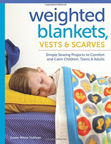Google Free e-Books Weighted Blankets, Vests, and Scarves: Simple Sewing Projects to Comfort and Calm Children, Teens, and Adults