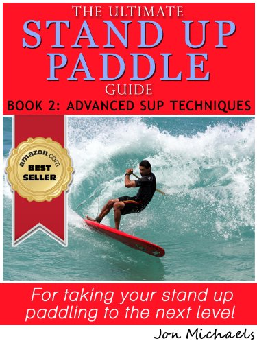 The Ultimate Stand Up Paddle Guide - Book 2: Advanced SUP Techniques (Stand Up Paddle Guides) (English Edition) por Jon Michaels