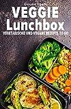 Veggie Lunchbox: Vegetarische und vegane Rezepte to go - einfach gesund essen - Claudia Ebens