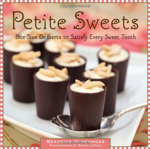 Petite Sweets: Bite-Size Desserts to Satisfy Every Sweet Tooth por Beatrice Ojakangas