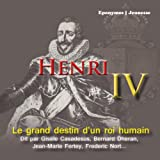 Henri IV: Le grand destin d'un roi humain