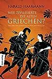 Wer zivilisierte die Alten Griechen?: Das Erbe der Alteuropäischen Hochkultur - Harald Haarmann