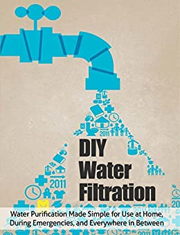 DIY Water Filtration: Water Purification Made Simple for Use at Home, During Emergencies, and Everywhere in Between PDF Descarga gratuita