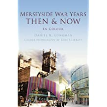 Merseyside War Years Then & Now (Then & Now (History Press))