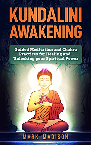 Kundalini Awakening: Guided Meditation and Chakra Practices for Healing and Unlocking Your Spiritual Power (English Edition) por Mark  Madison