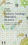 Problem solving strategico da tasca. L'arte di trovare soluzioni a problemi irrisolvibili