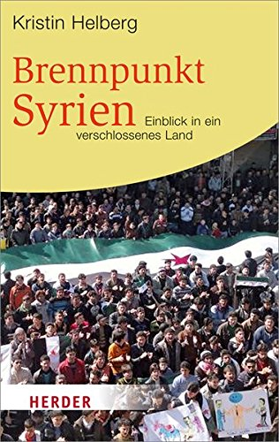 Brennpunkt Syrien: Einblick in ein verschlossenes Land (HERDER spektrum)