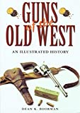 Guns of the Old West: An Illustrated History