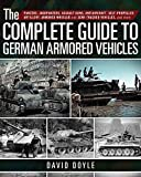 The Complete Guide to German Armored Vehicles: Panzers, Jagdpanzers, Assault Guns, Antiaircraft, Self-propelled Artillery, Armored Wheeled and Semi-tracked Vehicles, and More