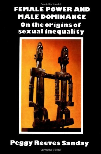 Female Power and Male Dominance: On the Origins of Sexual Inequality by Peggy Reeves Sanday (1981-04-30) par Peggy Reeves Sanday