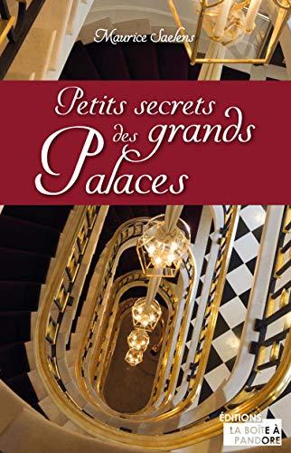 Petits secrets des grands palaces: Témoignage d'un homme aux clés d'or par Maurice Saelens