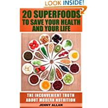 20 Superfoods To Save Your Health And Your Life - The Inconvenient Truth About Modern Nutrition