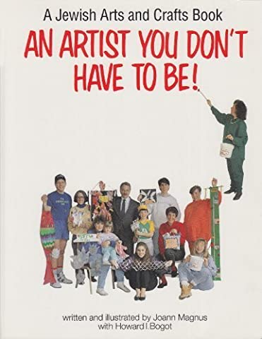 An Artist You Don't Have to Be!: A Jewish Arts and Crafts Book by Joann Magnus (1990-09-03)