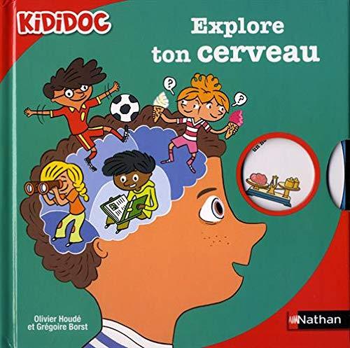 Explore ton cerveau - Livre animé Kididoc dès 6 ans (46) par  Grégoire Borst, Oliver Houdé