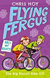 Flying Fergus 3: The Big Biscuit Bike Off: by Olympic champion Sir Chris Hoy, written with award-winning author Joanna Nadin