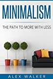 Minimalism: The Path to More With Less (Learn how to simplify, declutter, reduce stress, find happiness, and live a meaningful life) (simplify, declutter, ... happiness, and live a meaningful life,)