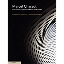 Marcel Chassot: abstrahieren - geometrisieren - ästhetisieren. Künstlerische Fotografie als Überlebensstrategie