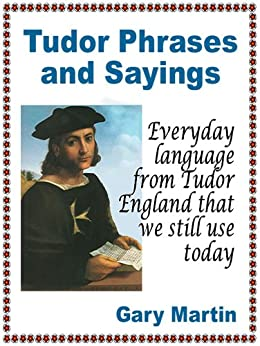 Tudor Phrases and Sayings by [Martin, Gary]