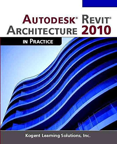 [(Autodesk Revit Architecture 2010 in Practice)] [By (author) Inc. Kogent Learning Solutions] published on (January, 2010)