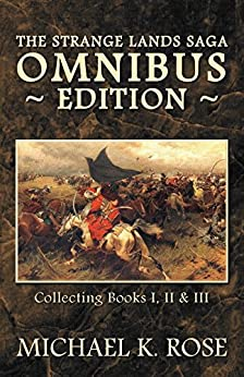 The Strange Lands Saga Omnibus Edition by [Rose, Michael K.]