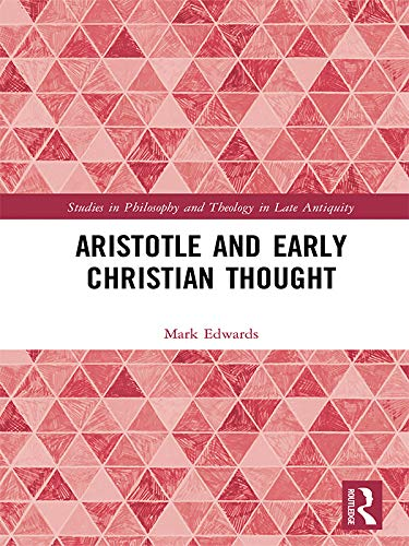 Aristotle and Early Christian Thought (Studies in Philosophy and Theology in Late Antiquity) (English Edition)